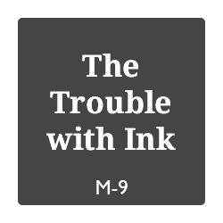 The Trouble with Ink